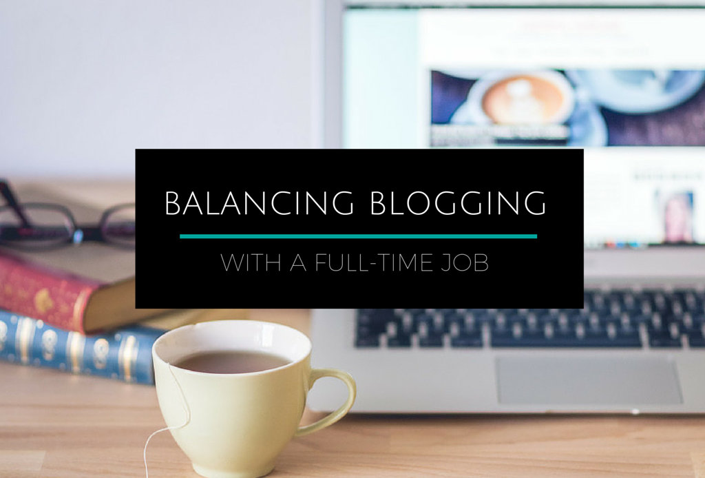 Balancing Blogging with a Full-time Job